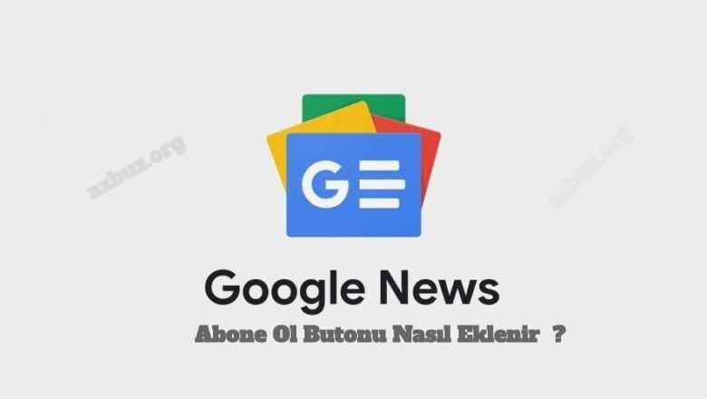 Google News Abone Ol Butonu Yapımı ( Çalışan Yöntem) 2