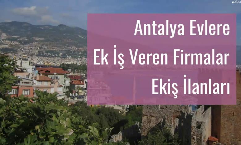 Antalya Evlere Ek İş Veren Firmalar – Ekiş İlanları 2020