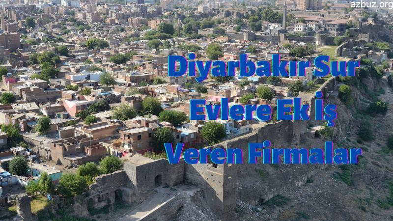 Diyarbakır Sur Evlere Ek İş Veren Firmalar