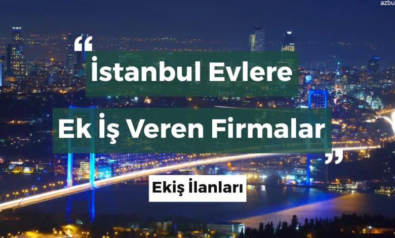 İstanbul Evlere Ek İş Veren Firmalar – Ekiş İlanları 2020
