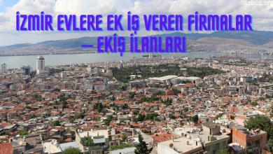 İzmir Evlere Ek İş Veren Firmalar – Ekiş İlanları 2020