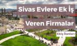 Sivas Evlere Ek İş Veren Firmalar – Ekiş İlanları 2020