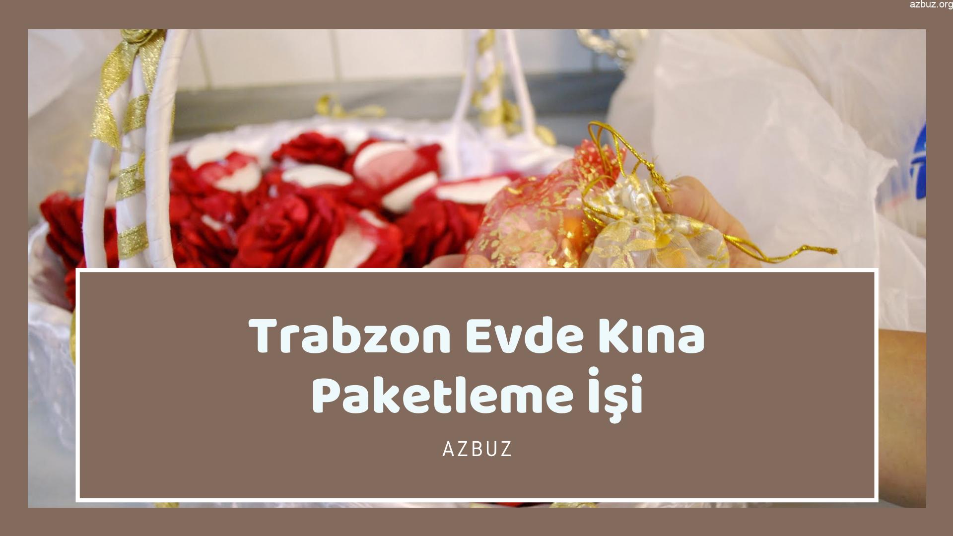 Trabzon Evde Kına Paketleme İşi