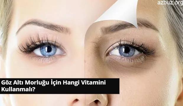 Göz Altı Morluğu İçin Hangi Vitamini Kullanmalı? 1