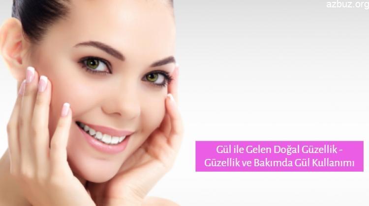 Gül ile Gelen Doğal Güzellik - Güzellik ve Bakımda Gül Kullanımı 1