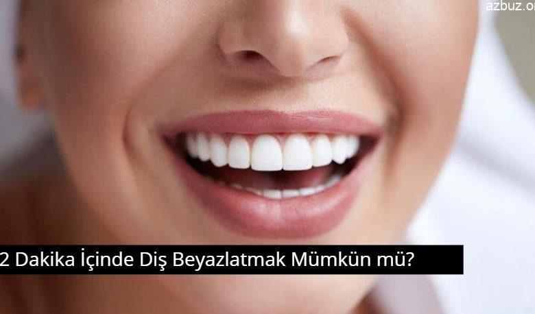 2 Dakika İçinde Diş Beyazlatmak Mümkün mü? 1