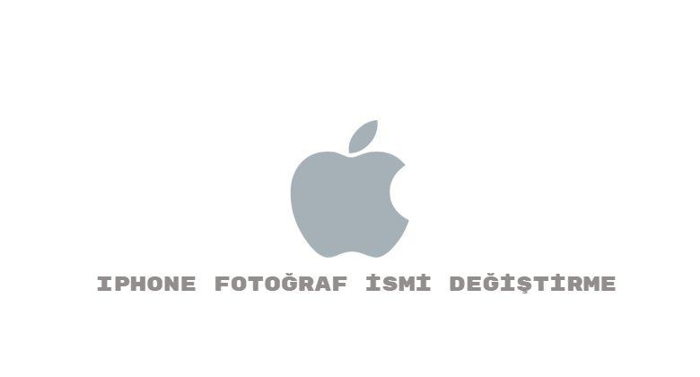 iPhone Telefonlarda Fotoğraf İsmi Değiştirme 1