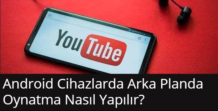 Youtube Arka Planda Oynatma Nasıl Yapılır? 2