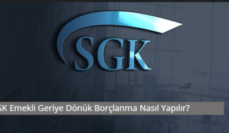 SGK Emekli Geriye Dönük Borçlanma Nasıl Yapılır.